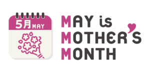MAY is MOTHER's MONTH ~今年の5月は「母の月」