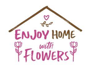 ENJOY HOME with FLOWERS 〜おうちで花を楽しもう〜